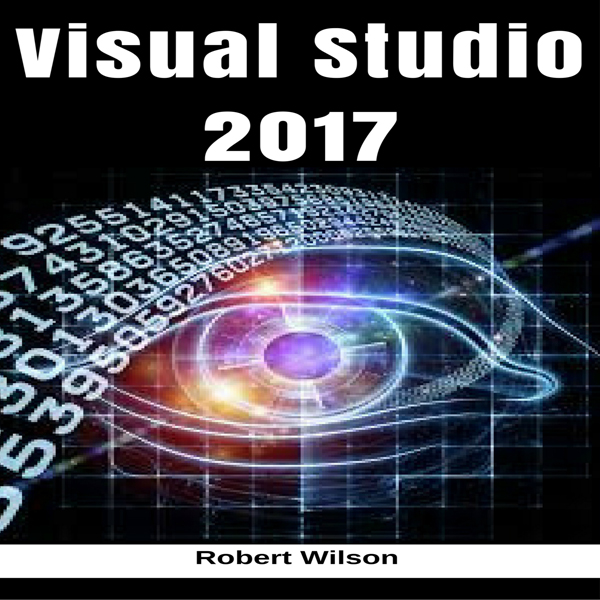 Visual Studio 2017: An In-Depth Guide into the ...