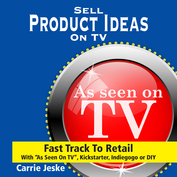 Sell Crowdfunding Products on TV: Fast Track to...