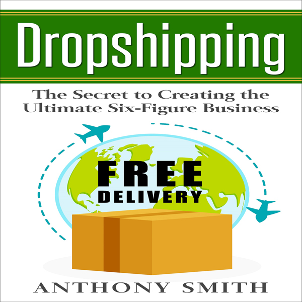 Dropshipping: The Secret to Creating the Ultima...