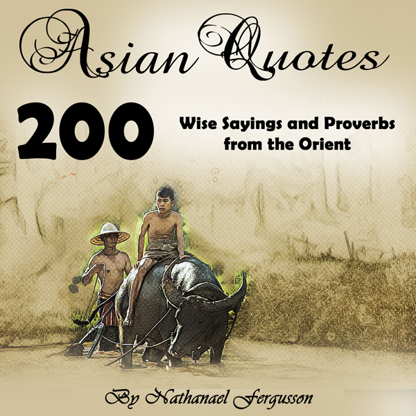 Asian Quotes: 200 Wise Sayings and Proverbs fro...