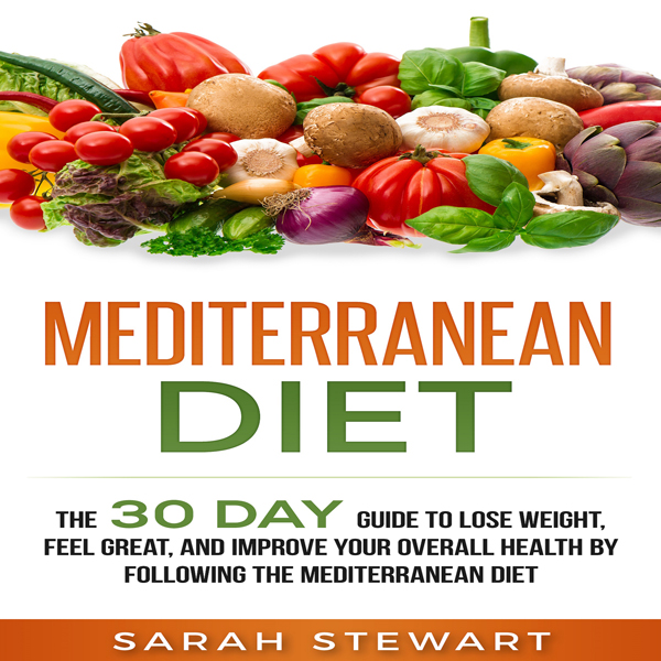 Mediterranean Diet: The 30 Day Guide to Lose We...