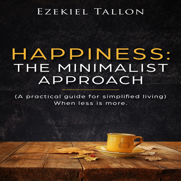 Happiness: The Minimalist Approach: A Practical...