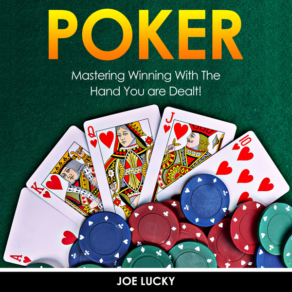 Poker: Mastering Winning with the Hand You Are ...