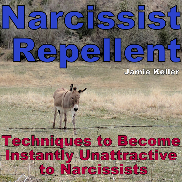 Narcissist Repellent: Techniques to Become Inst...