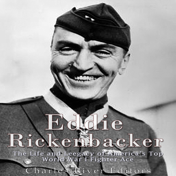 Eddie Rickenbacker: The Life and Legacy of Amer...