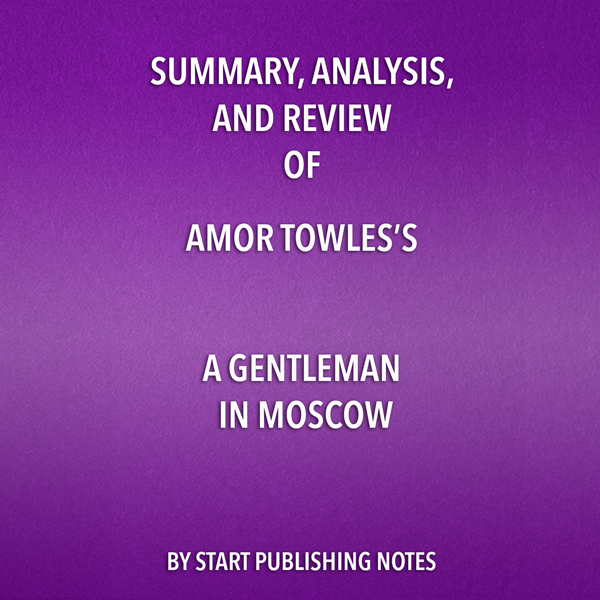 Summary, Analysis, and Review of Amor Towles´ A...