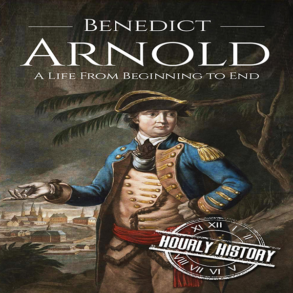 Benedict Arnold: A Life From Beginning to End ,...