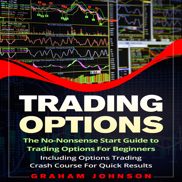 Trading Options: The No-Nonsense Start Guide to...