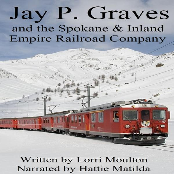 Jay P. Graves and the Spokane & Inland Empire R...