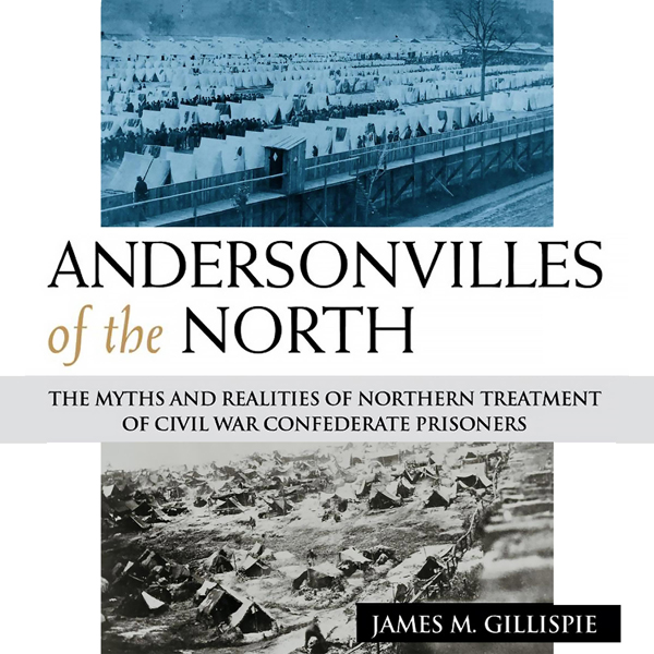 Andersonvilles of the North: The Myths and Real...