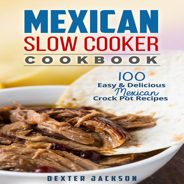 Mexican Slow Cooker Cookbook: 100 Easy & Delici...