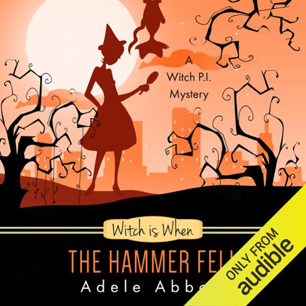 Witch Is When the Hammer Fell: A Witch P.I. Mys...