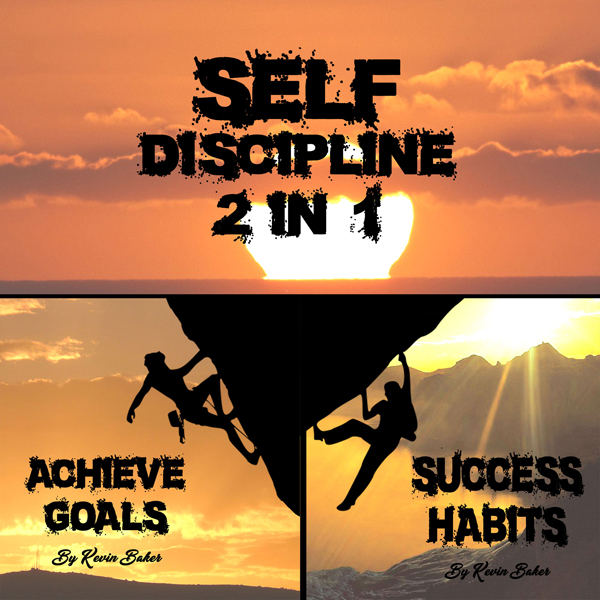 Self Discipline: 2 in 1: Reaching Your Greatnes...