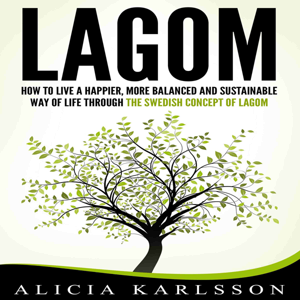 Lagom: How to Live a Happier, More Balanced and...