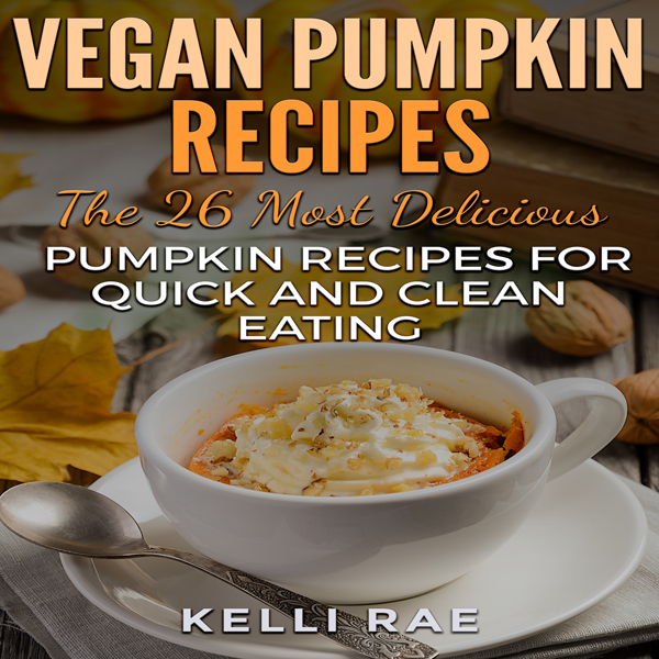 Vegan Pumpkin Recipes: The 26 Most Delicious Pu...