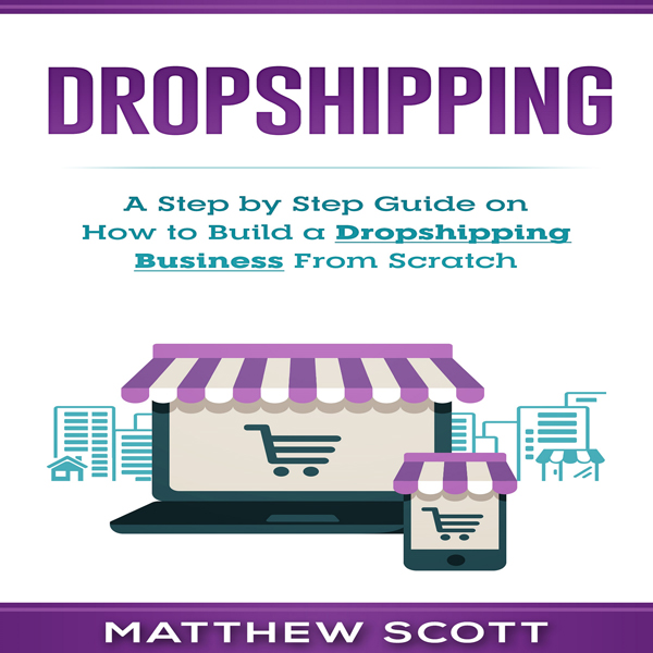 Dropshipping: A Step by Step Guide on How to Bu...