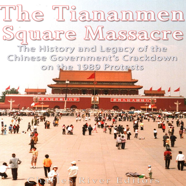 The Tiananmen Square Massacre: The History and ...