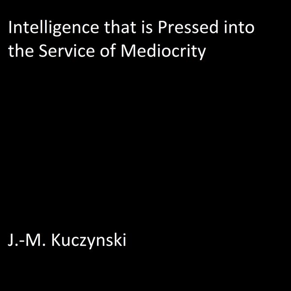 Intelligence That Is Pressed into the Service o...