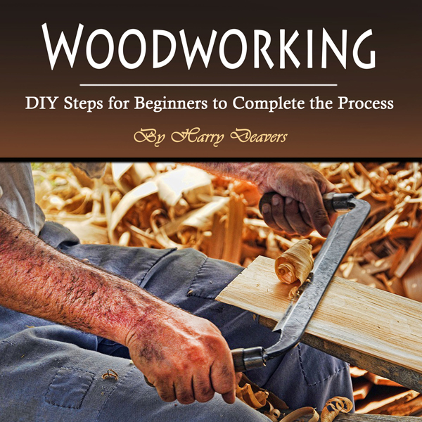 Woodworking: DIY Steps for Beginners to Complet...