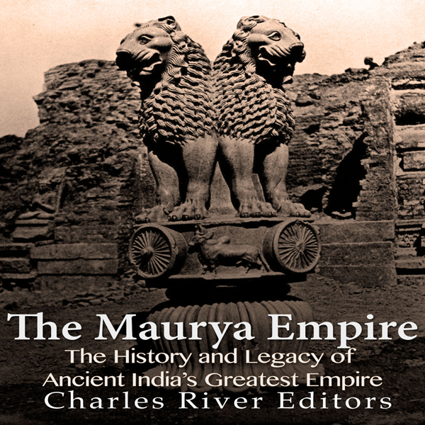 The Maurya Empire: The History and Legacy of An...