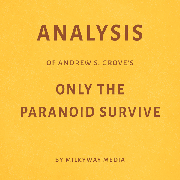 Analysis of Andrew S. Grove´s Only the Paranoid...