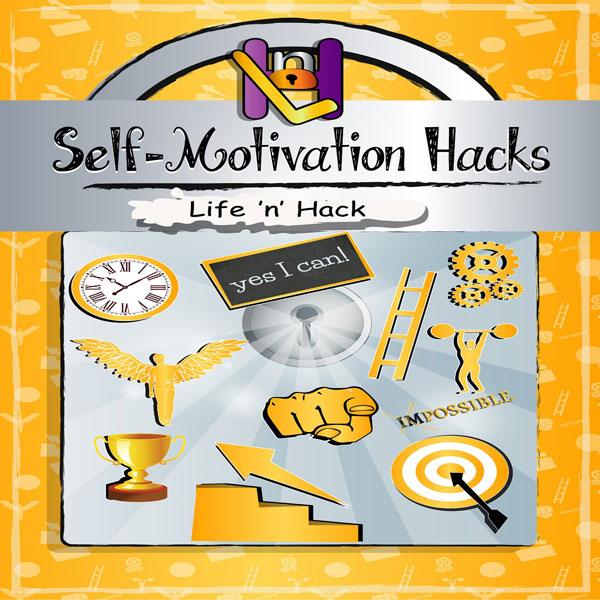 Self-Motivation Hacks: 15 Simple Practical Hack...