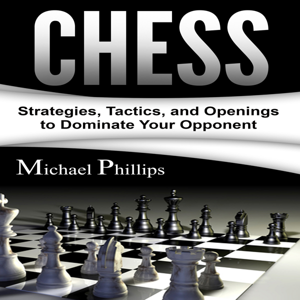Chess: Strategies, Tactics, and Openings to Dom...