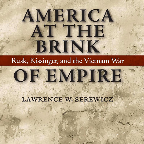 America at the Brink of Empire: Rusk, Kissinger...