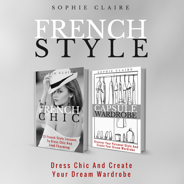 French Style: Dress Chic and Create Your Dream ...