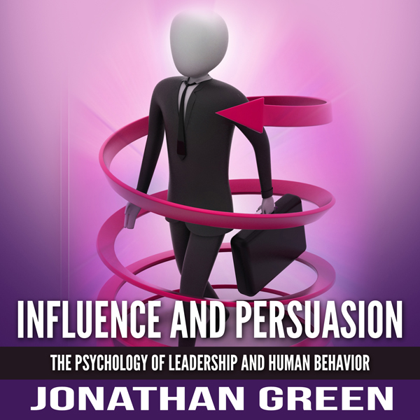 Influence and Persuasion: The Psychology of Lea...