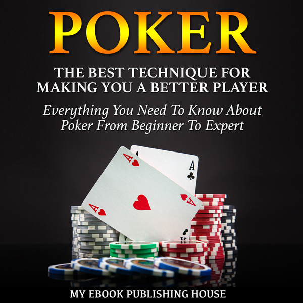 Poker: The Best Techniques for Making You a Bet...