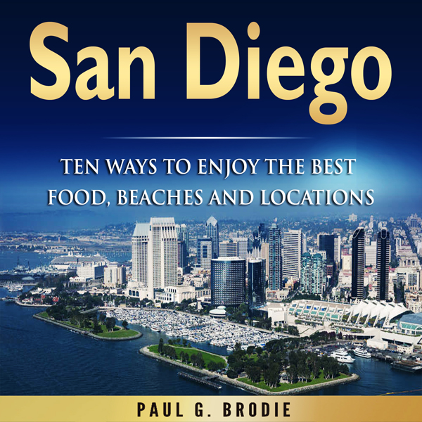 San Diego: Ten Ways to Enjoy the Best Food, Bea...