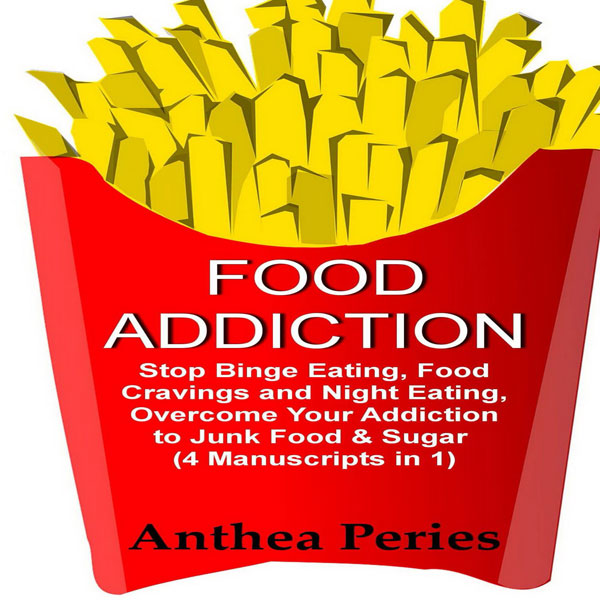 Food Addiction: Stop Binge Eating, Food Craving...