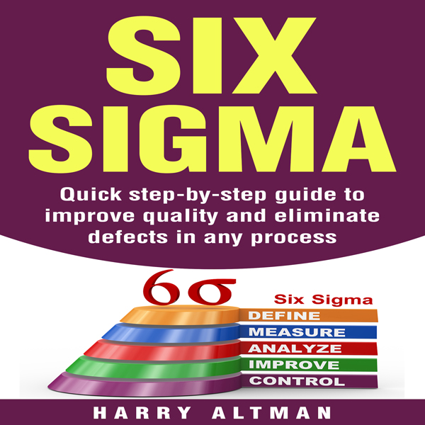 Six Sigma: Quick Step-By-Step Guide to Improve ...