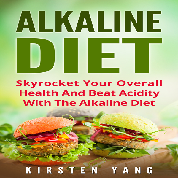 Alkaline Diet: Skyrocket Your Overall Health an...
