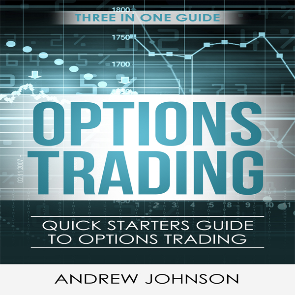 Options Trading: Quick Starters Guide to Option...