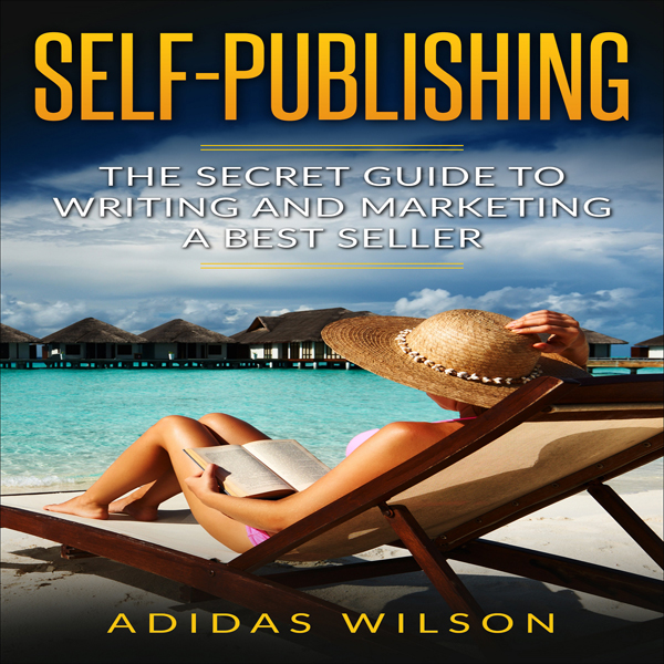 Self Publishing: The Secret Guide to Writing an...
