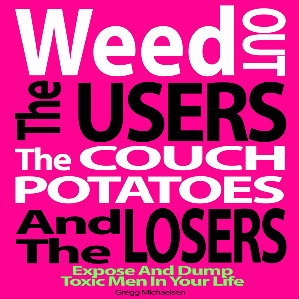 Weed Out the Users the Couch Potatoes and the L...