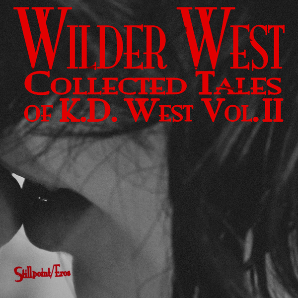 WIlder West: Collected Erotic Tales of K. D. We...