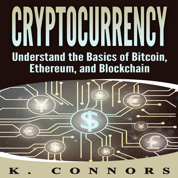 Cryptocurrency: The Basics of Bitcoin, Ethereum...