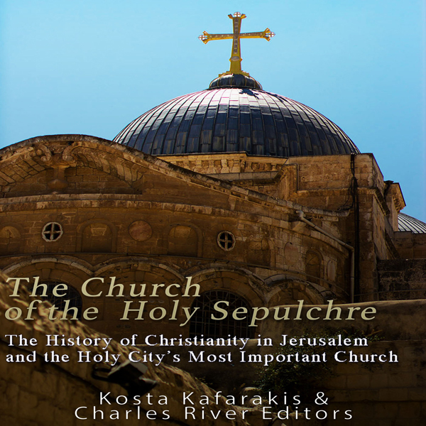 The Church of the Holy Sepulchre: The History o...
