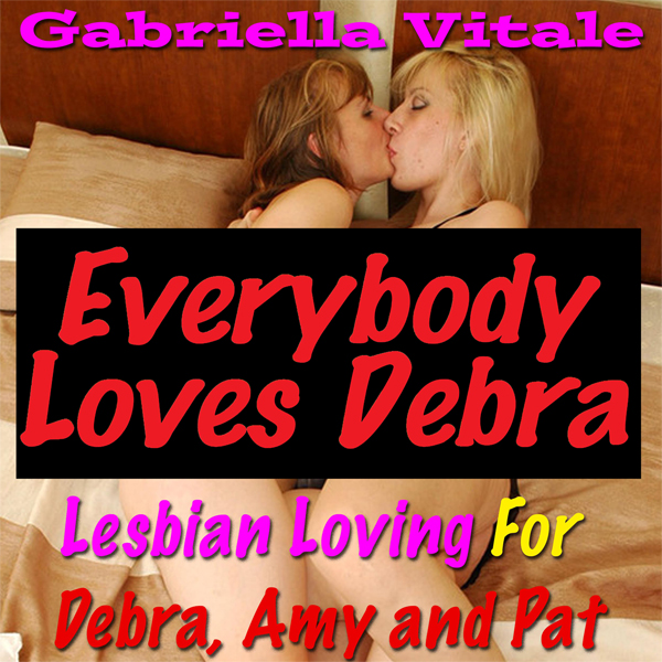 Everybody Loves Debra: Lesbian Loving for Debra...