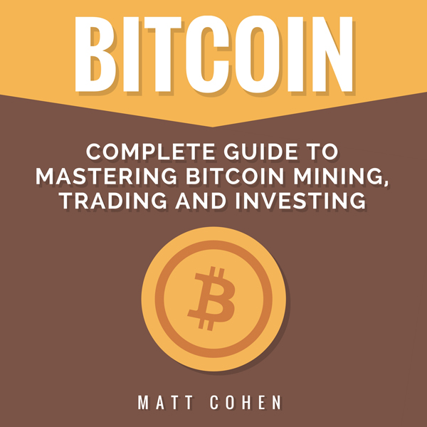 Bitcoin: Complete Guide to Mastering Bitcoin Mi...