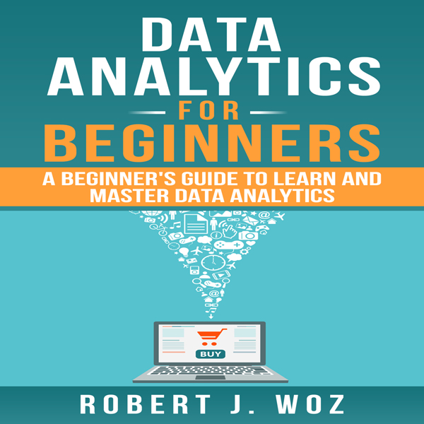 Data Analytics for Beginners: A Beginner´s Guid...