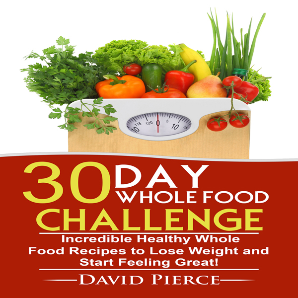 30-Day Whole Food Challenge: Incredible Healthy...