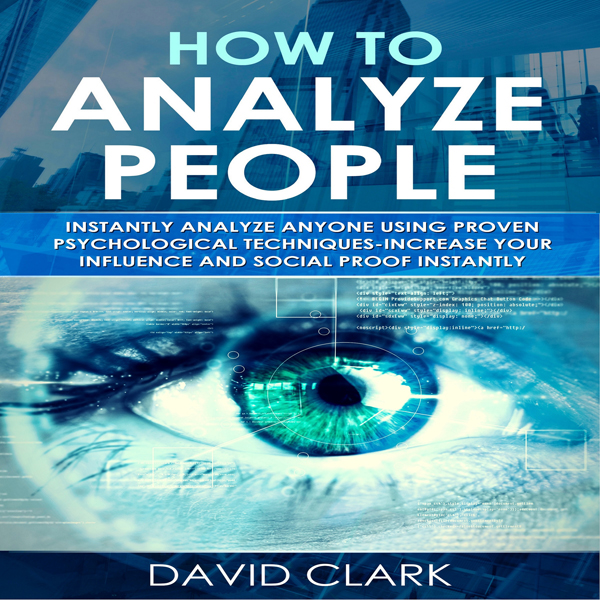 How to Analyze People: Instantly Analyze Anyone Using Proven Psychological Techniques - Increase your Influence and Social P..., Hörbuch, Digital, 1, 96min
