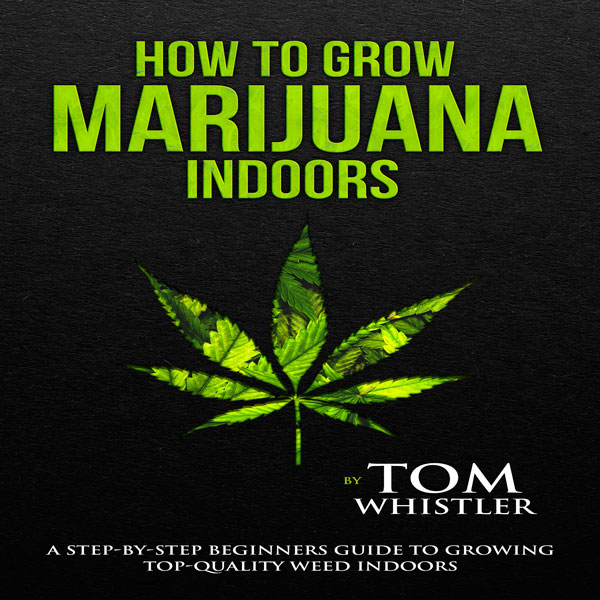 How to Grow Marijuana Indoors: A Step-by-Step B...