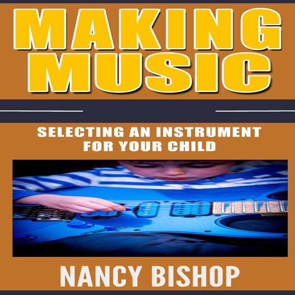 Making Music: Selecting an Instrument for Your Child , Hörbuch, Digital, 1, 72min