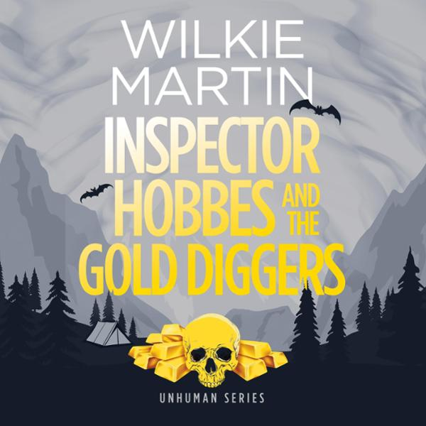 Inspector Hobbes and the Gold Diggers: Unhuman,...