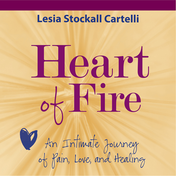 Heart of Fire: An Intimate Journey of Pain, Lov...